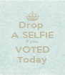 Drop  A SELFIE If you VOTED Today - Personalised Poster A4 size