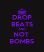 DROP BEATS AND NOT  BOMBS - Personalised Poster A4 size