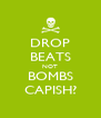 DROP BEATS NOT BOMBS CAPISH? - Personalised Poster A4 size