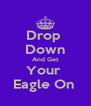 Drop  Down And Get Your  Eagle On  - Personalised Poster A4 size