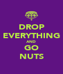 DROP EVERYTHING AND GO NUTS - Personalised Poster A4 size