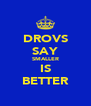 DROVS SAY SMALLER IS BETTER - Personalised Poster A4 size