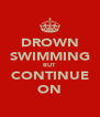 DROWN SWIMMING BUT CONTINUE ON - Personalised Poster A4 size