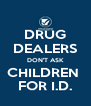 DRUG DEALERS DON'T ASK CHILDREN  FOR I.D. - Personalised Poster A4 size
