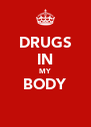 DRUGS IN MY BODY  - Personalised Poster A4 size
