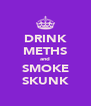 DRINK METHS and SMOKE SKUNK - Personalised Poster A4 size