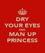 DRY YOUR EYES AND MAN UP PRINCESS - Personalised Poster A4 size