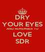DRY YOUR EYES AND REMEMBER TO LOVE SDR - Personalised Poster A4 size