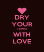 DRY YOUR TEARS WITH LOVE - Personalised Poster A4 size