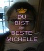 DU BIST DIE BESTE MICHELLE - Personalised Poster A4 size