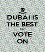 DUBAI IS THE BEST SO VOTE ON - Personalised Poster A4 size