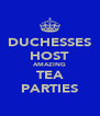 DUCHESSES HOST AMAZING TEA PARTIES - Personalised Poster A4 size