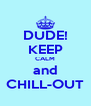 DUDE! KEEP CALM and CHILL-OUT - Personalised Poster A4 size