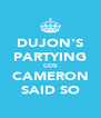 DUJON'S PARTYING COS CAMERON SAID SO - Personalised Poster A4 size