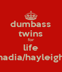 dumbass twins for life nadia/hayleigh - Personalised Poster A4 size