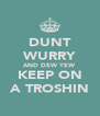 DUNT WURRY AND DEW YEW KEEP ON A TROSHIN - Personalised Poster A4 size