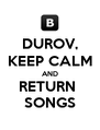 DUROV, KEEP CALM AND RETURN  SONGS - Personalised Poster A4 size