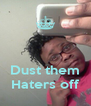 Dust them Haters off - Personalised Poster A4 size