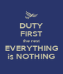 DUTY FIRST the rest EVERYTHING is NOTHING - Personalised Poster A4 size