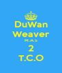 DuWan Weaver M.A.S 2 T.C.O - Personalised Poster A4 size