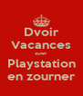 Dvoir Vacances zuer Playstation en zourner - Personalised Poster A4 size