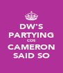DW'S PARTYING COS CAMERON SAID SO - Personalised Poster A4 size