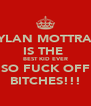DYLAN MOTTRAM IS THE  BEST KID EVER SO FUCK OFF BITCHES!!! - Personalised Poster A4 size