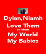Dylan,Niamh Love Them So Much My World My Babies - Personalised Poster A4 size