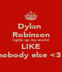 Dylan  Robinson lights up my world LIKE nobody else <3  - Personalised Poster A4 size