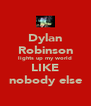 Dylan Robinson lights up my world LIKE nobody else - Personalised Poster A4 size