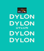 DYLON DYLON DYLON DYLON DYLON - Personalised Poster A4 size