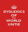 DYSLEXICS OF THE WORLD UNTIE - Personalised Poster A4 size
