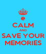 e CALM AND SAVE YOUR MEMORIES - Personalised Poster A4 size