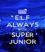 E.L.F ALWAYS WITH SUPER JUNIOR - Personalised Poster A4 size