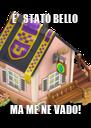 E'  STATO BELLO MA ME NE VADO! - Personalised Poster A4 size