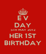 E V DAY 5TH MAY 2012 HER 1ST BIRTHDAY - Personalised Poster A4 size