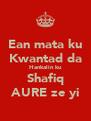 Ean mata ku Kwantad da Hankalin ku Shafiq AURE ze yi - Personalised Poster A4 size