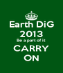 Earth DiG 2013 Be a part of it CARRY ON - Personalised Poster A4 size