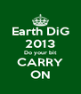 Earth DiG 2013 Do your bit CARRY ON - Personalised Poster A4 size
