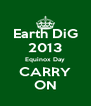 Earth DiG 2013 Equinox Day CARRY ON - Personalised Poster A4 size