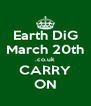 Earth DiG March 20th .co.uk CARRY ON - Personalised Poster A4 size