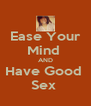 Ease Your Mind  AND Have Good  Sex  - Personalised Poster A4 size