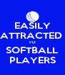 EASILY ATTRACTED  TO SOFTBALL PLAYERS - Personalised Poster A4 size