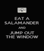EAT A SALAMANDER AND JUMP OUT THE WINDOW - Personalised Poster A4 size
