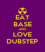 EAT BASE AND LOVE DUBSTEP - Personalised Poster A4 size