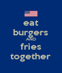 eat burgers AND fries together - Personalised Poster A4 size