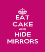 EAT CAKE AND HIDE MIRRORS - Personalised Poster A4 size