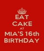 EAT CAKE AT MIA'S 16th BIRTHDAY - Personalised Poster A4 size