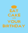 EAT CAKE ON YOUR BIRTHDAY - Personalised Poster A4 size