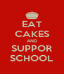 EAT CAKES AND SUPPOR SCHOOL - Personalised Poster A4 size